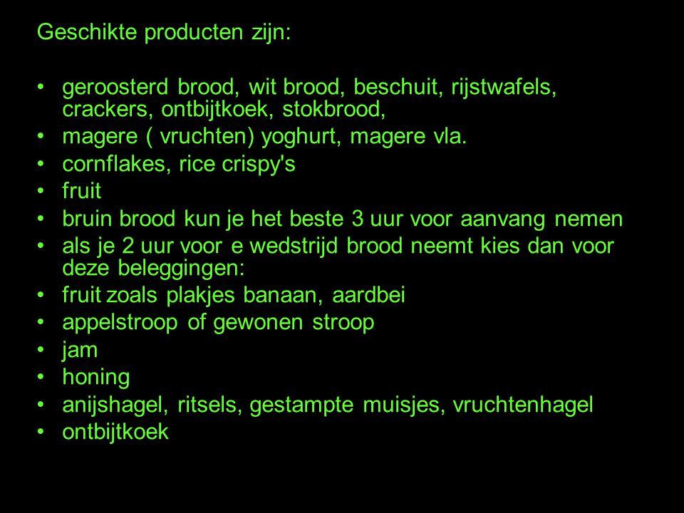 Geschikte producten zijn: