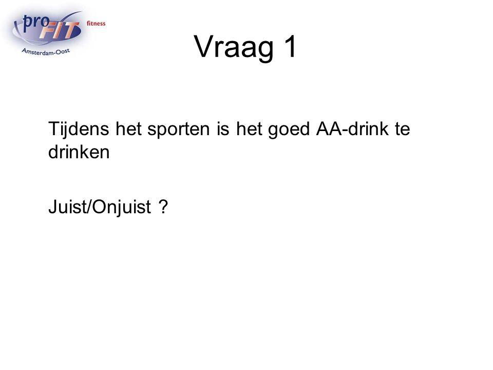 Vraag 1 Tijdens het sporten is het goed AA-drink te drinken