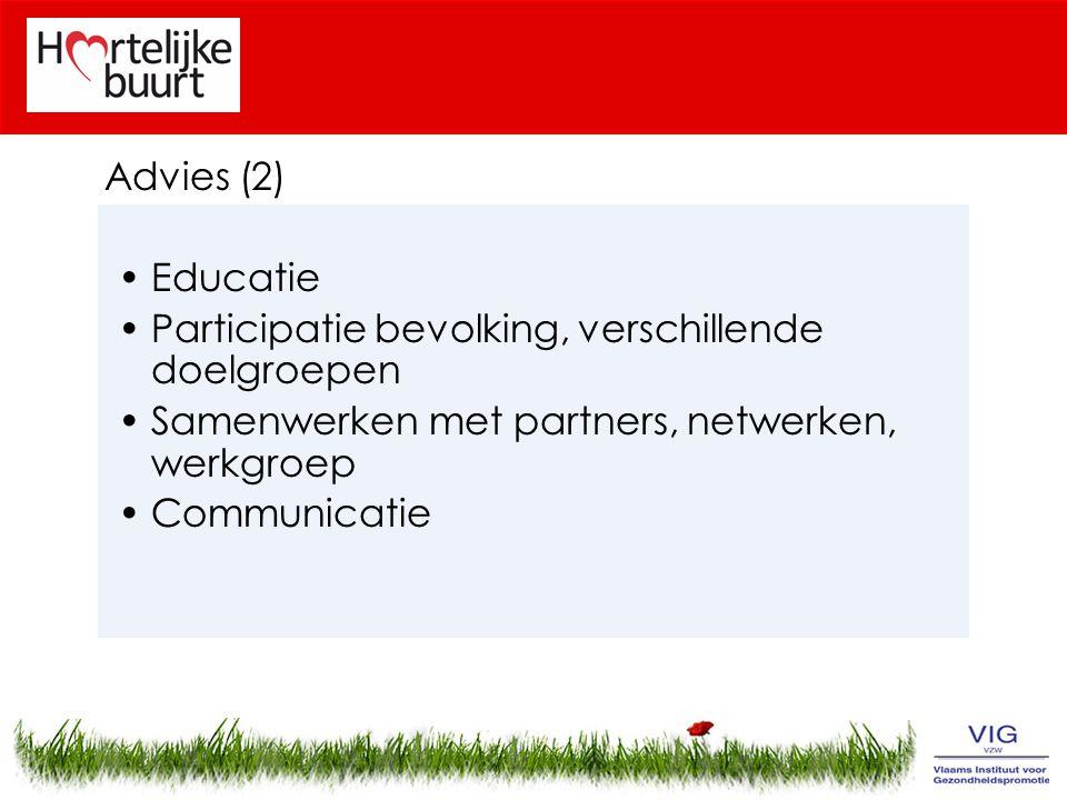 Advies (2) Educatie. Participatie bevolking, verschillende doelgroepen. Samenwerken met partners, netwerken, werkgroep.