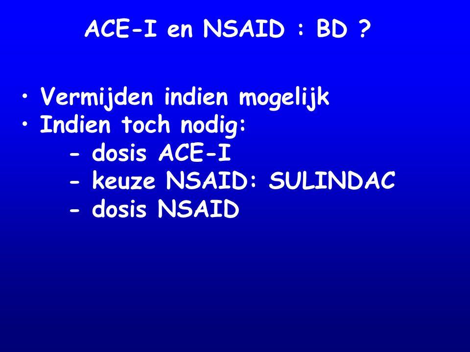 ACE-I en NSAID : BD Vermijden indien mogelijk. Indien toch nodig: - dosis ACE-I. - keuze NSAID: SULINDAC.