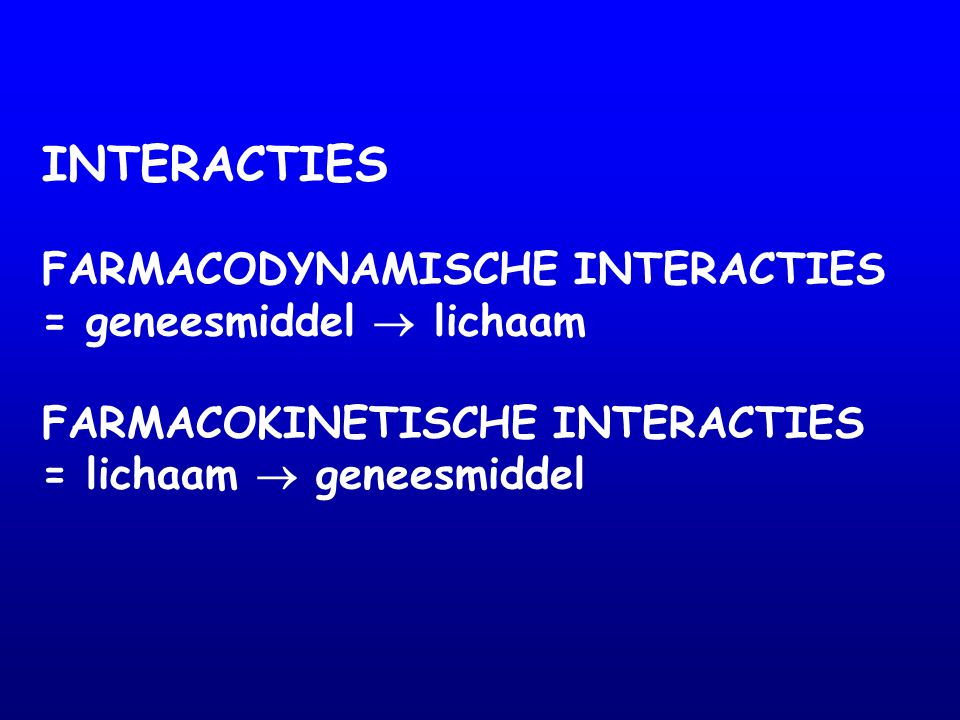 INTERACTIES FARMACODYNAMISCHE INTERACTIES = geneesmiddel  lichaam