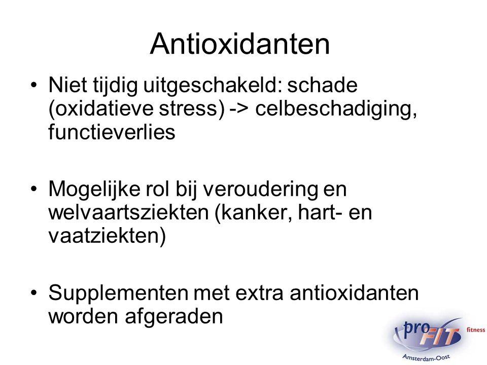 Antioxidanten Niet tijdig uitgeschakeld: schade (oxidatieve stress) -> celbeschadiging, functieverlies.