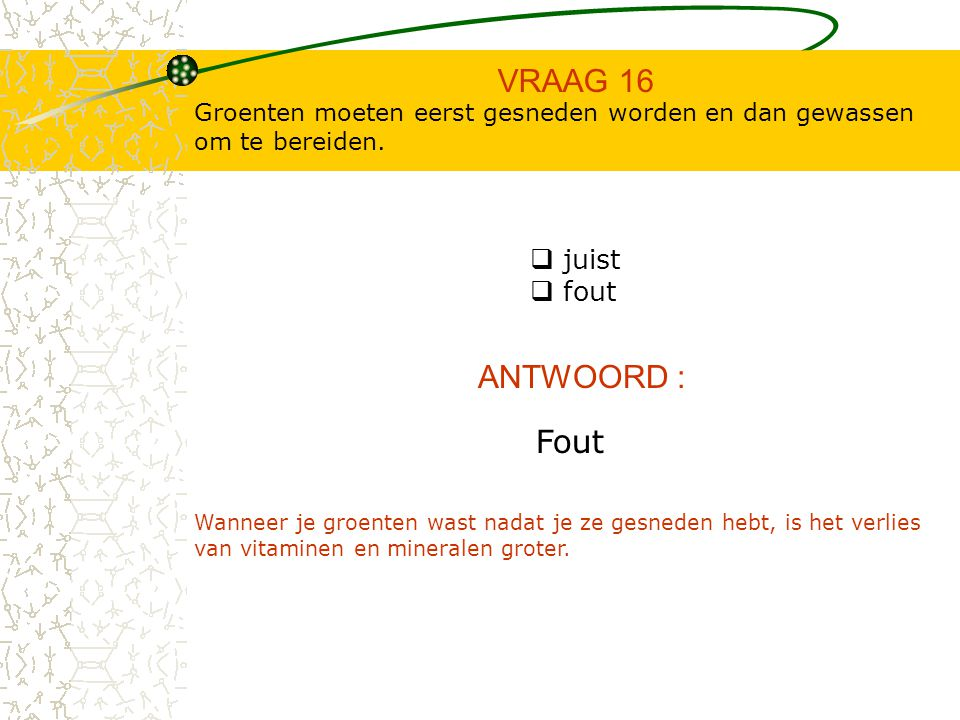 VRAAG 16 ANTWOORD : Fout juist fout