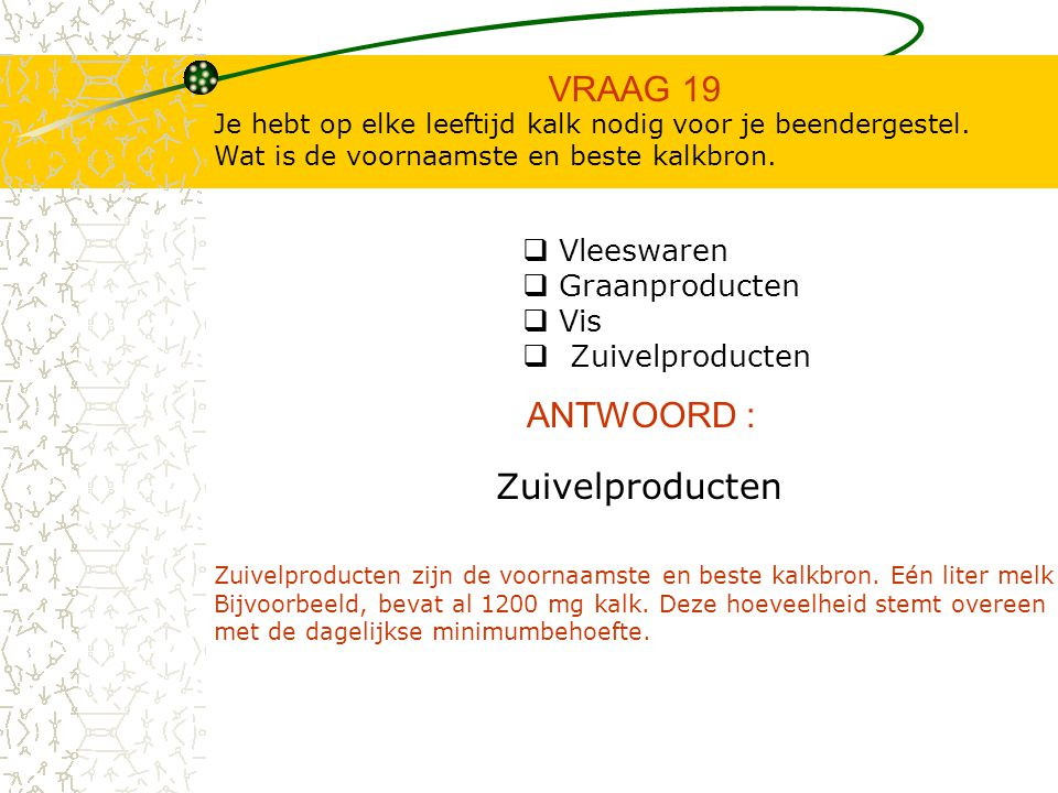 VRAAG 19 ANTWOORD : Zuivelproducten Vleeswaren Graanproducten Vis