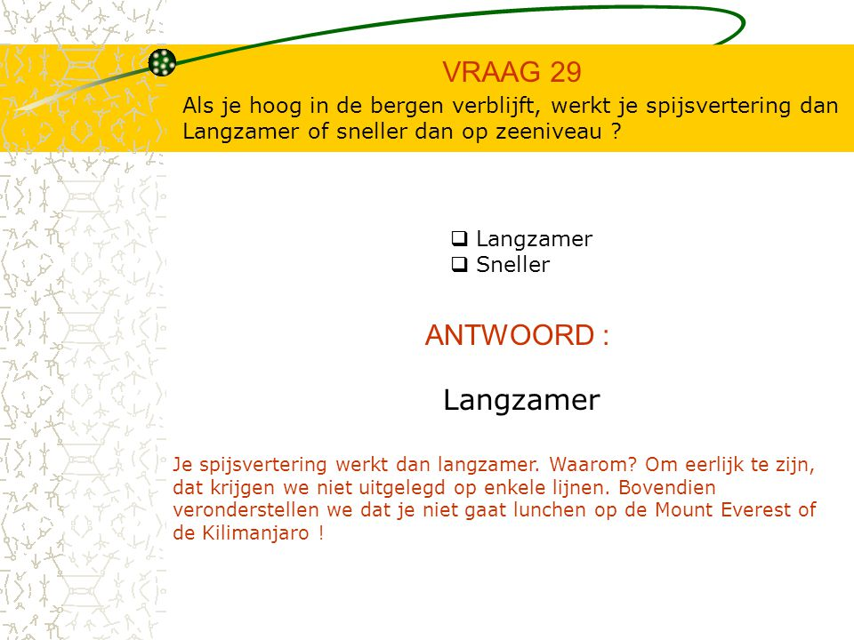 VRAAG 29 ANTWOORD : Langzamer
