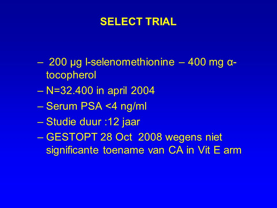 SELECT TRIAL 200 µg l-selenomethionine – 400 mg α-tocopherol. N=32.400 in april 2004. Serum PSA <4 ng/ml.