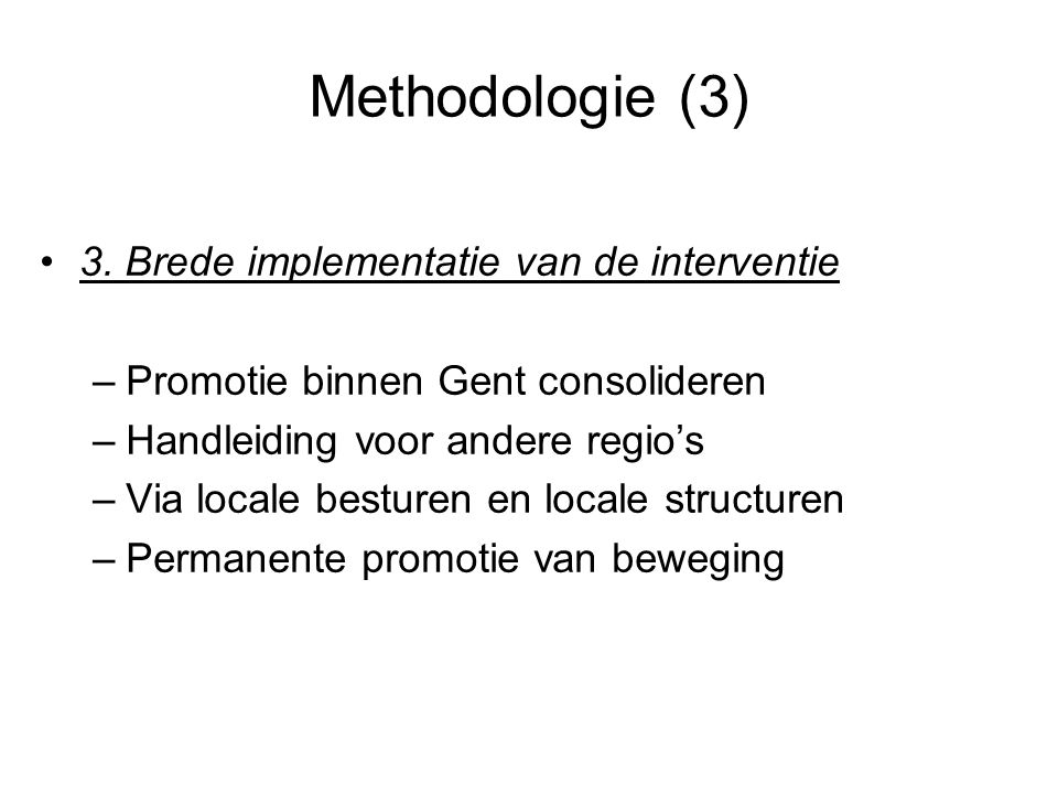 Methodologie (3) 3. Brede implementatie van de interventie
