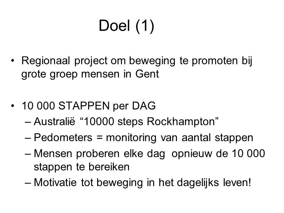 Doel (1) Regionaal project om beweging te promoten bij grote groep mensen in Gent. 10 000 STAPPEN per DAG.