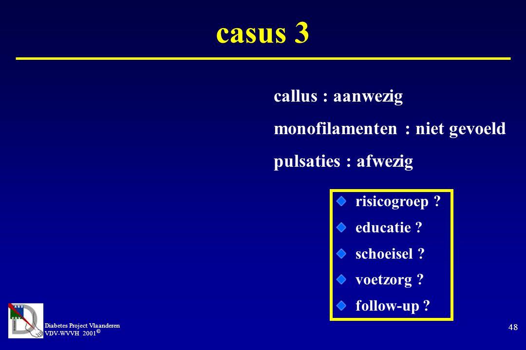 casus 3 callus : aanwezig monofilamenten : niet gevoeld