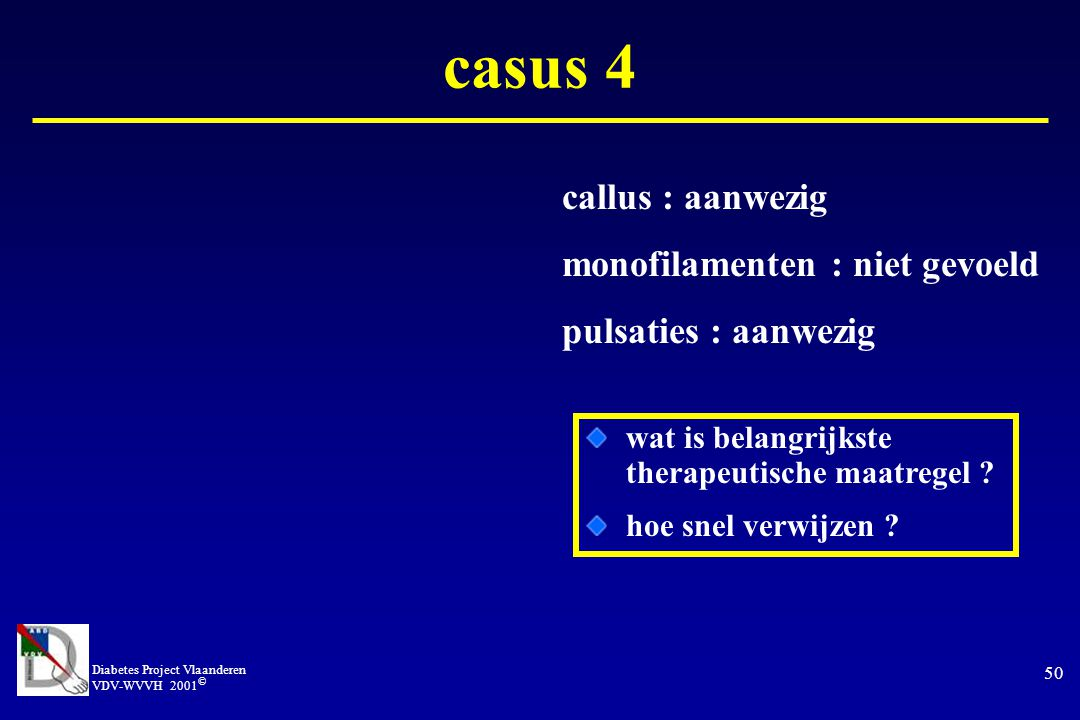 casus 4 callus : aanwezig monofilamenten : niet gevoeld