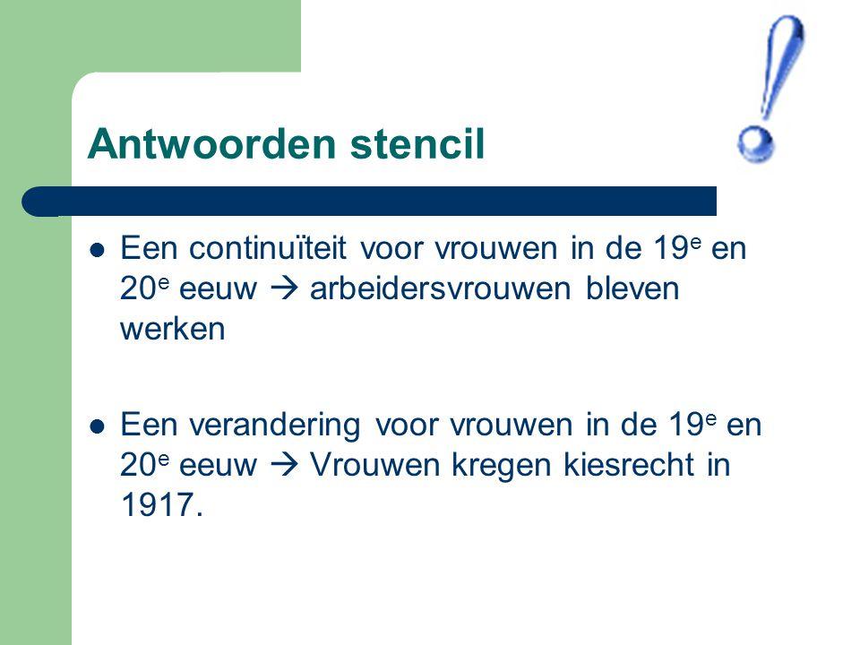 Antwoorden stencil Een continuïteit voor vrouwen in de 19e en 20e eeuw  arbeidersvrouwen bleven werken.