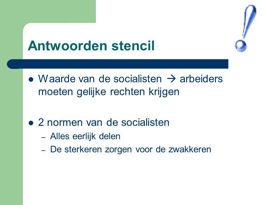 Antwoorden stencil Waarde van de socialisten  arbeiders moeten gelijke rechten krijgen. 2 normen van de socialisten.