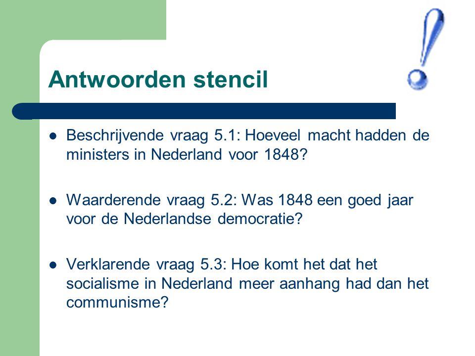 Antwoorden stencil Beschrijvende vraag 5.1: Hoeveel macht hadden de ministers in Nederland voor 1848