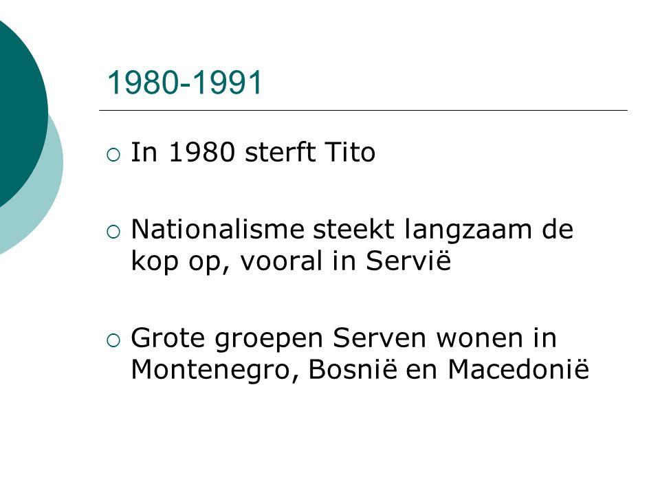 1980-1991 In 1980 sterft Tito. Nationalisme steekt langzaam de kop op, vooral in Servië.