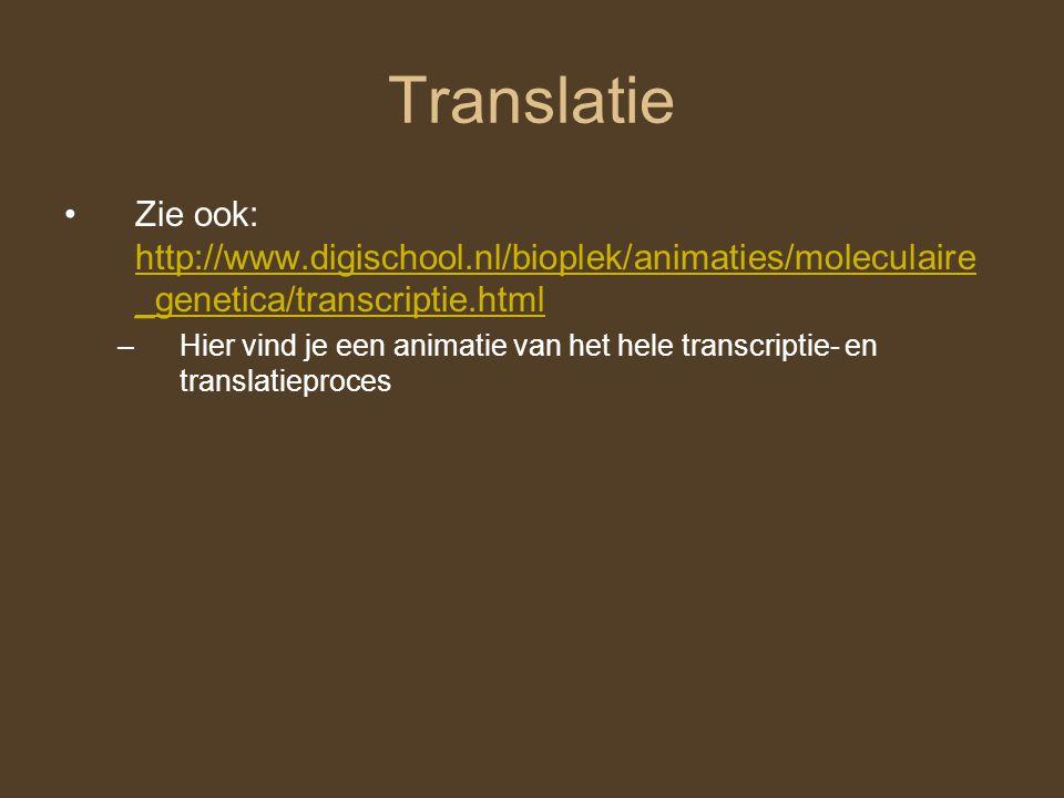 Translatie Zie ook: http://www.digischool.nl/bioplek/animaties/moleculaire_genetica/transcriptie.html.