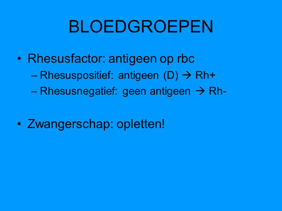 BLOEDGROEPEN Rhesusfactor: antigeen op rbc Zwangerschap: opletten!