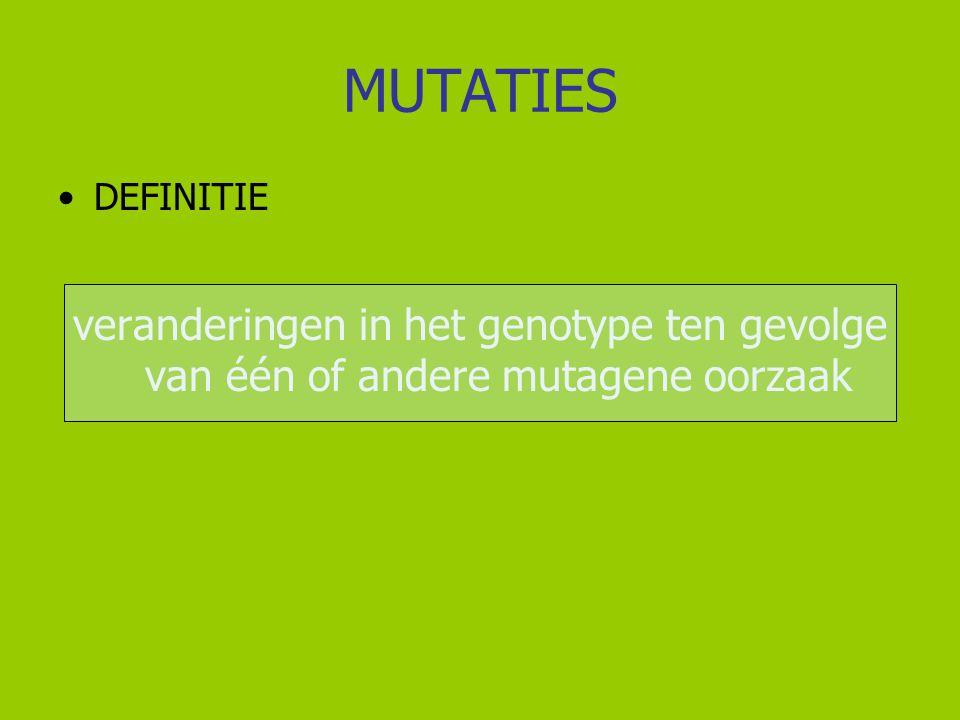 MUTATIES DEFINITIE veranderingen in het genotype ten gevolge van één of andere mutagene oorzaak