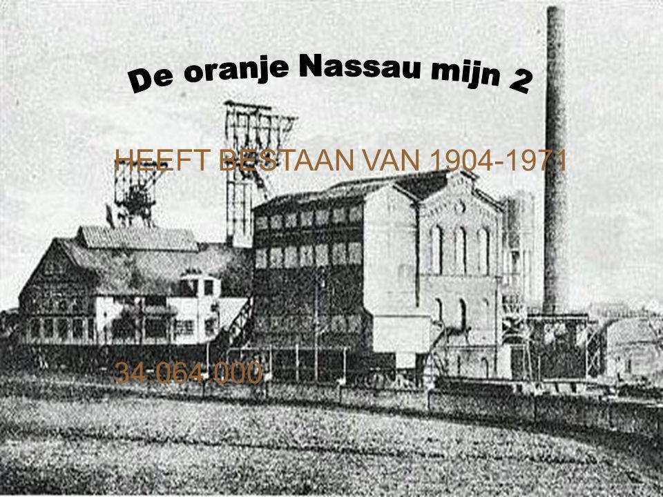 De oranje Nassau mijn 2 HEEFT BESTAAN VAN 1904-1971 34.064.000