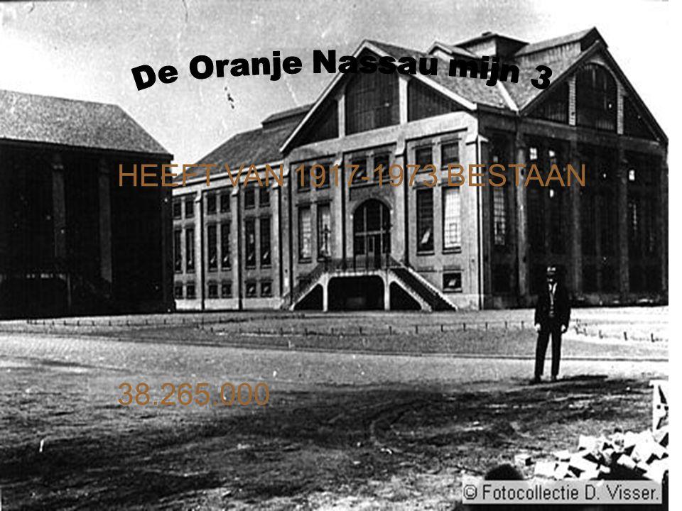 De Oranje Nassau mijn 3 HEEFT VAN 1917-1973 BESTAAN 38.265.000