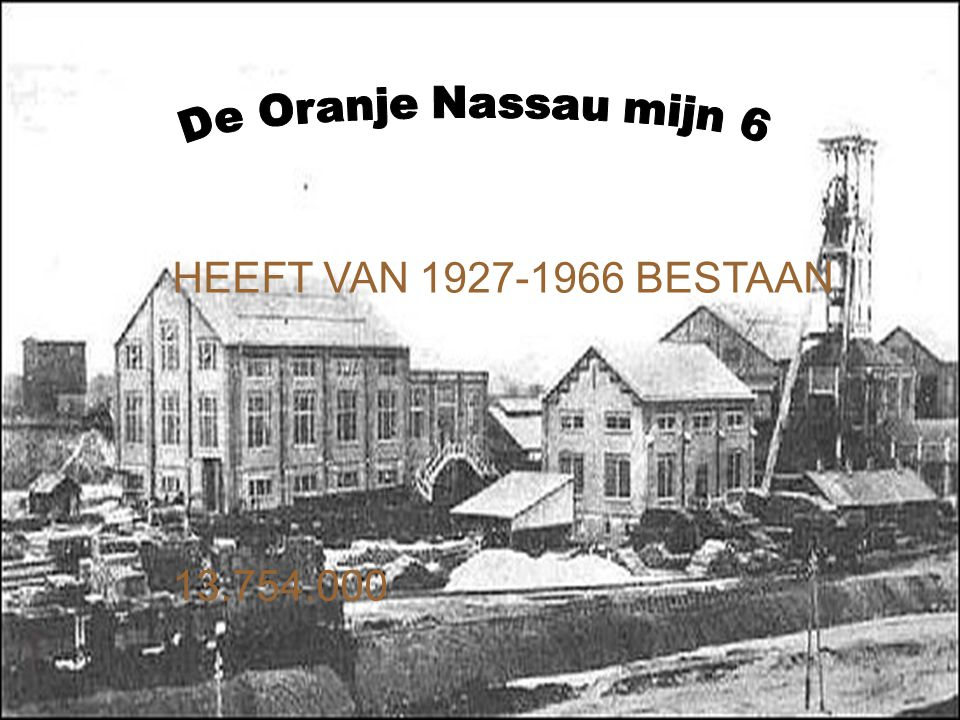 De Oranje Nassau mijn 6 HEEFT VAN 1927-1966 BESTAAN 13.754.000