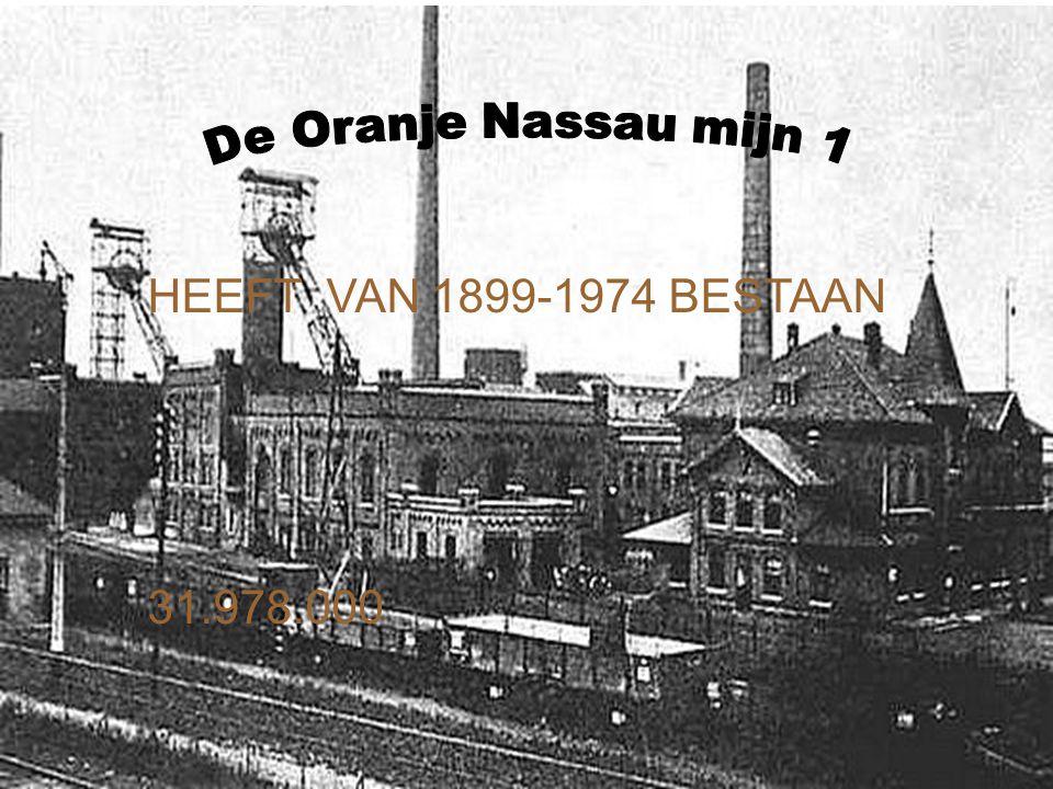 De Oranje Nassau mijn 1 HEEFT VAN 1899-1974 BESTAAN 31.978.000