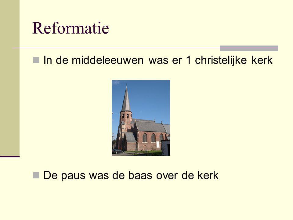 Reformatie In de middeleeuwen was er 1 christelijke kerk