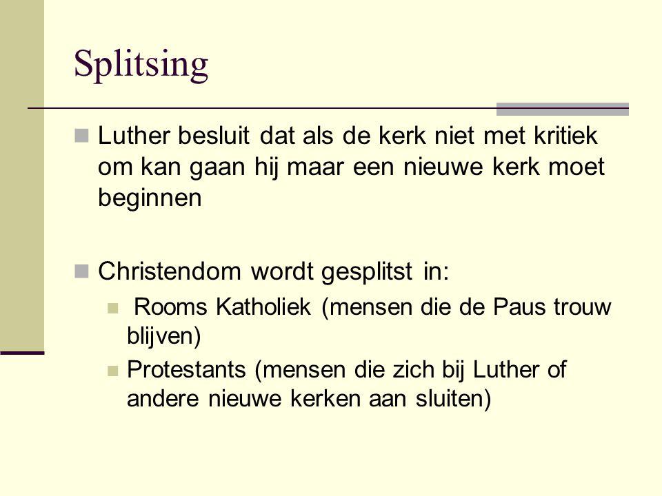 Splitsing Luther besluit dat als de kerk niet met kritiek om kan gaan hij maar een nieuwe kerk moet beginnen.