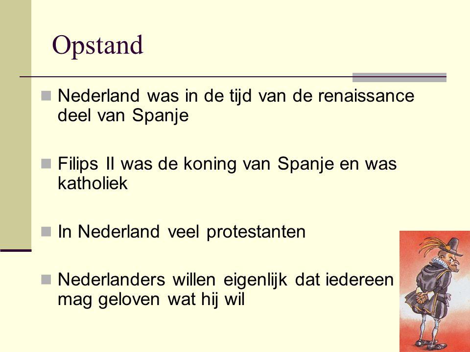 Opstand Nederland was in de tijd van de renaissance deel van Spanje