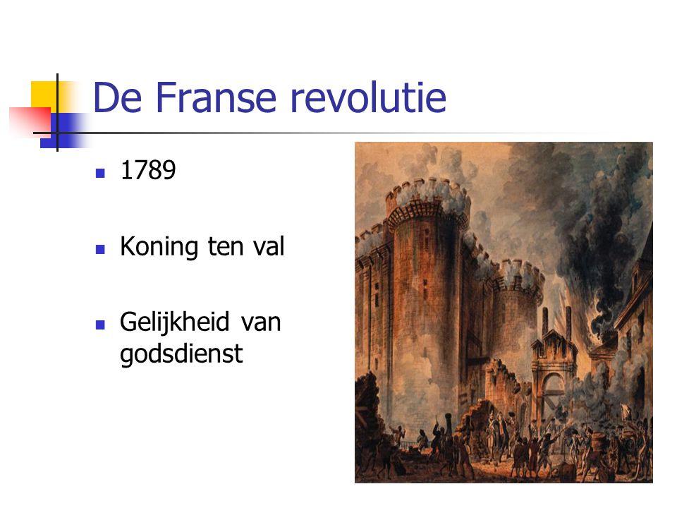 De Franse revolutie 1789 Koning ten val Gelijkheid van godsdienst