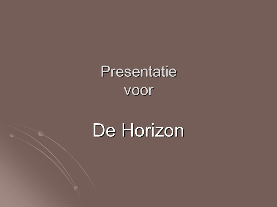 Presentatie voor De Horizon