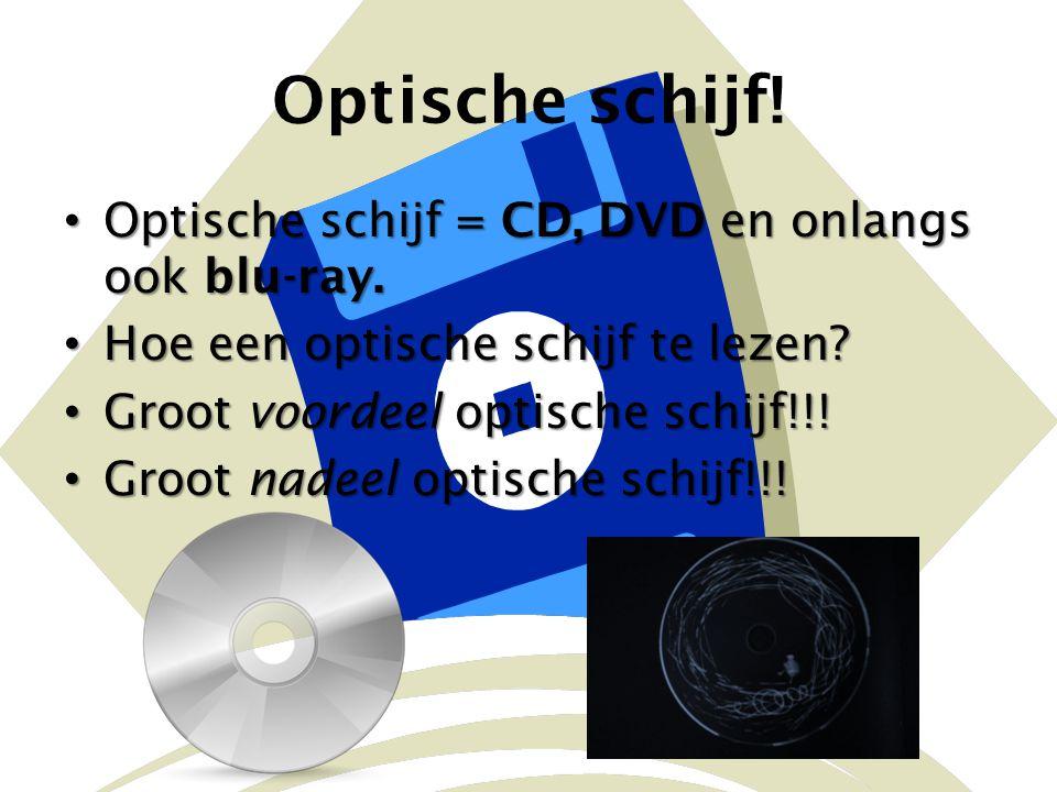 Optische schijf! Optische schijf = CD, DVD en onlangs ook blu-ray.