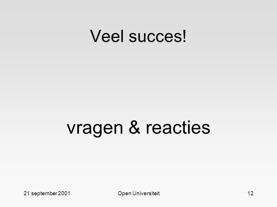 Veel succes! vragen & reacties 21 september 2001 Open Universiteit