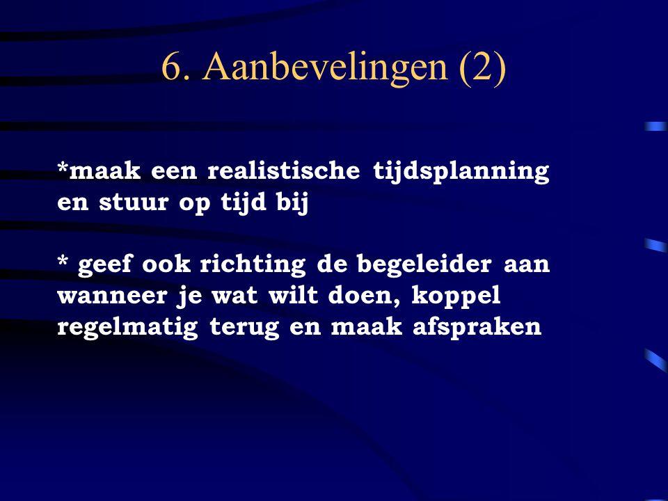 6. Aanbevelingen (2) *maak een realistische tijdsplanning en stuur op tijd bij.