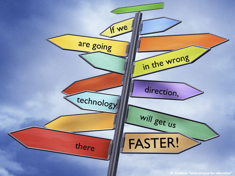 FASTER! If we are going in the wrong direction, technology will get us