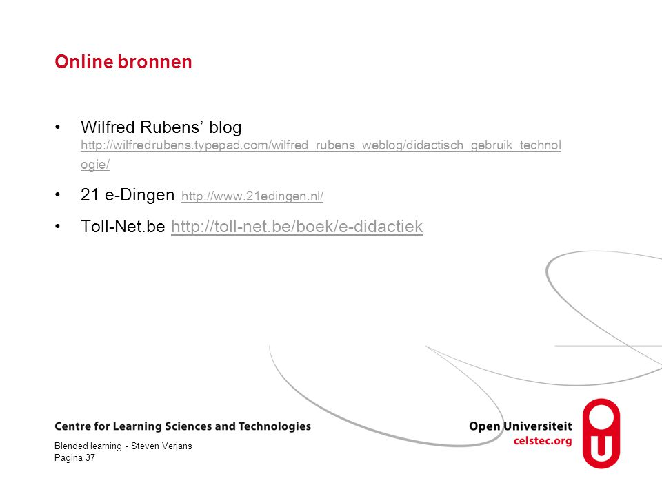 Online bronnen Wilfred Rubens' blog http://wilfredrubens.typepad.com/wilfred_rubens_weblog/didactisch_gebruik_technologie/