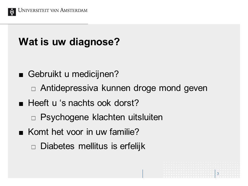Wat is uw diagnose Gebruikt u medicijnen