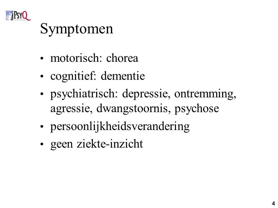 Symptomen motorisch: chorea cognitief: dementie