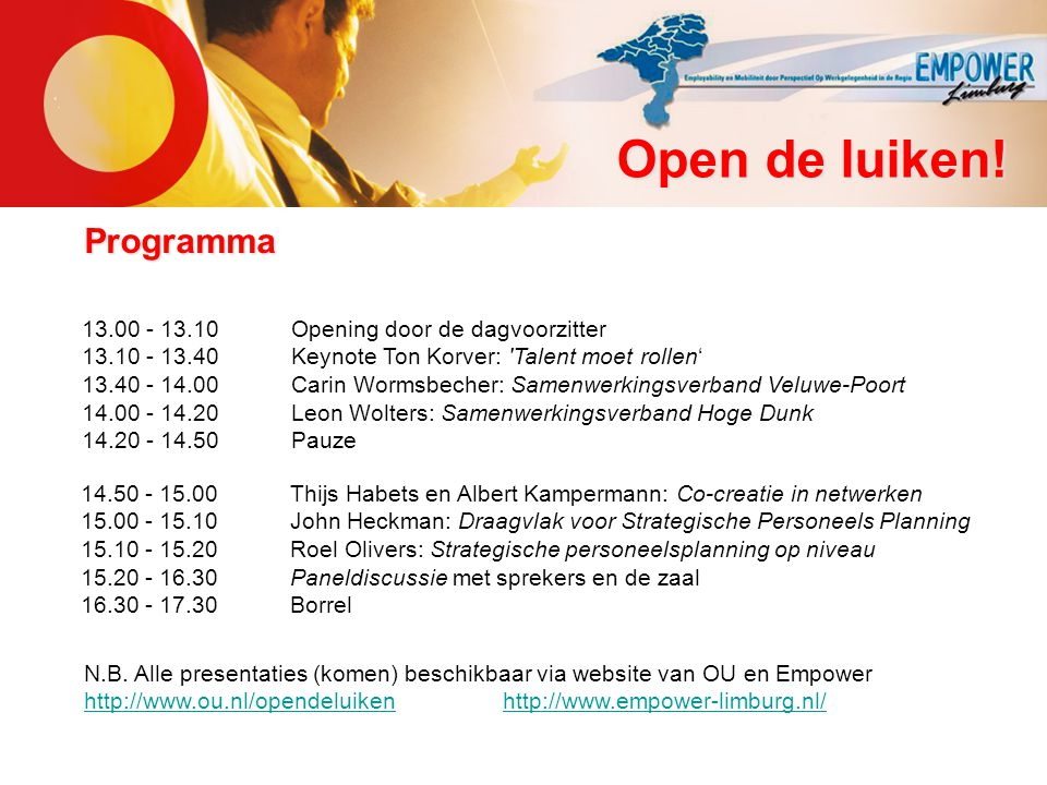 Open de luiken! Programma 13.00 - 13.10 Opening door de dagvoorzitter