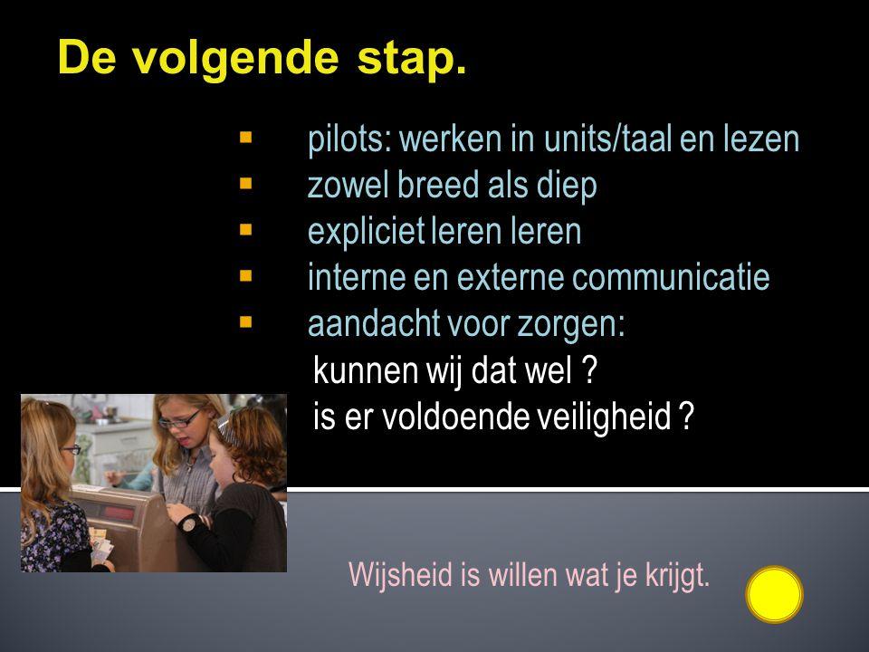 De volgende stap. pilots: werken in units/taal en lezen