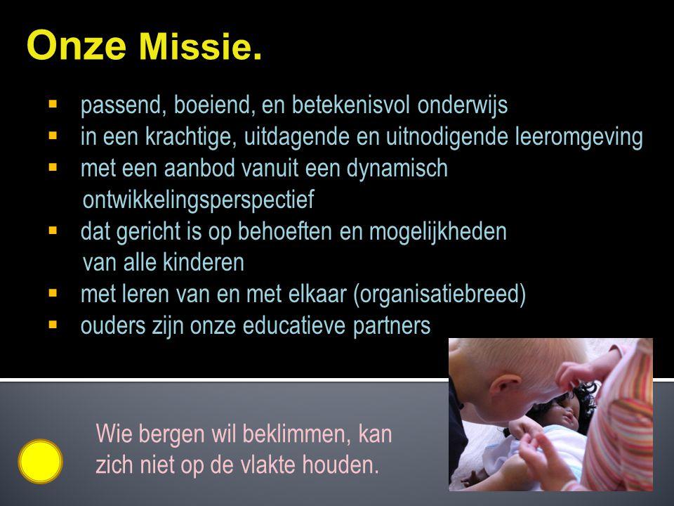 Onze Missie. passend, boeiend, en betekenisvol onderwijs