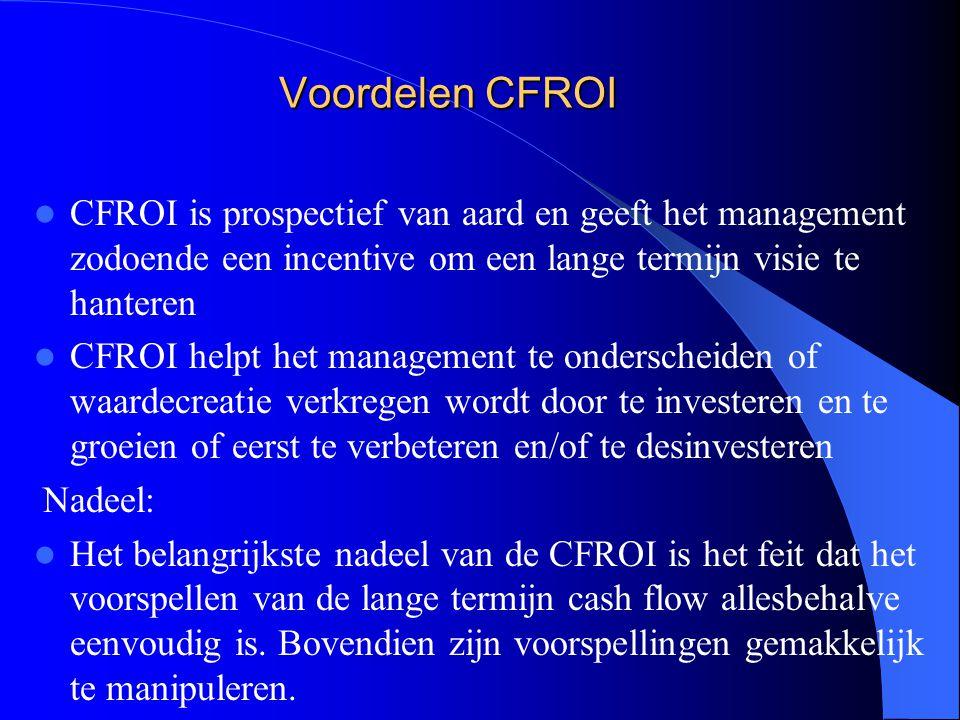 Voordelen CFROI CFROI is prospectief van aard en geeft het management zodoende een incentive om een lange termijn visie te hanteren.