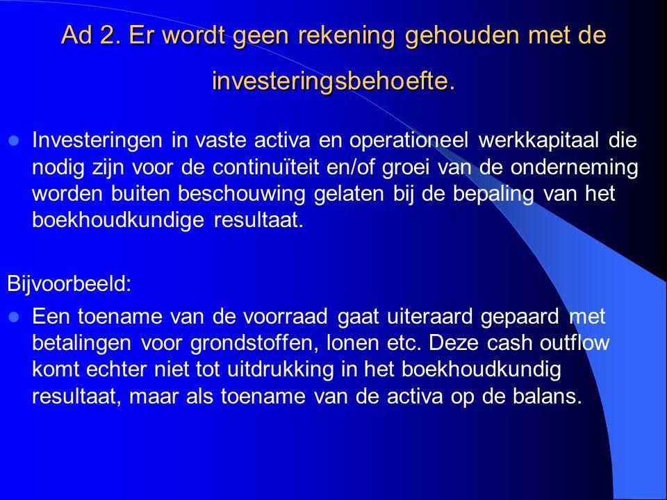 Ad 2. Er wordt geen rekening gehouden met de investeringsbehoefte.