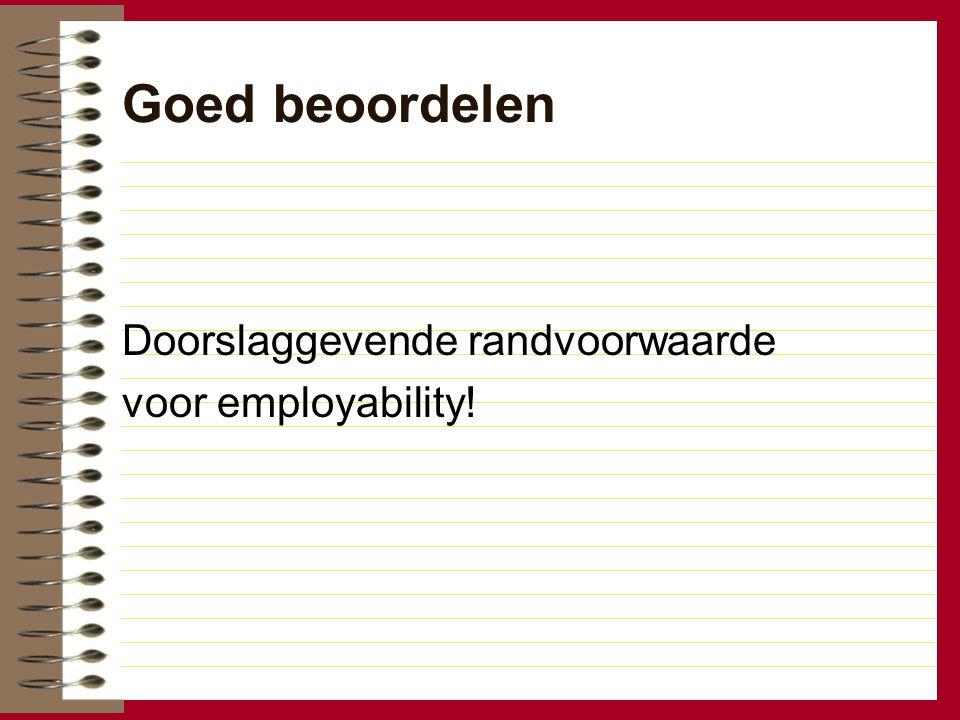 Goed beoordelen Doorslaggevende randvoorwaarde voor employability!