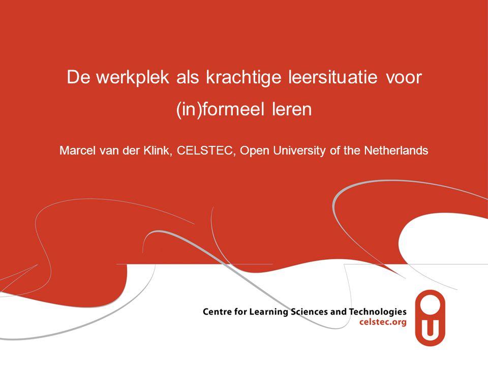 De werkplek als krachtige leersituatie voor (in)formeel leren Marcel van der Klink, CELSTEC, Open University of the Netherlands