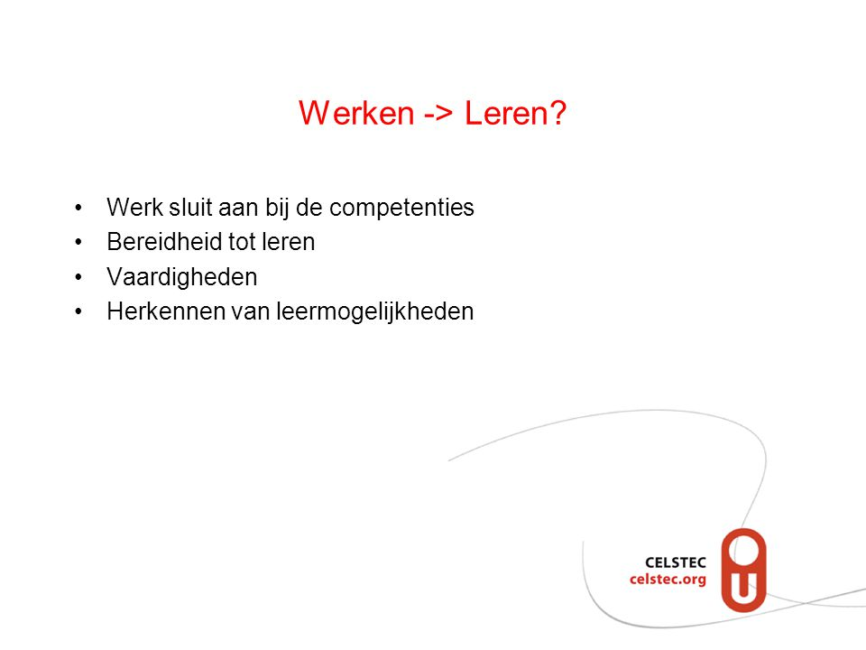 Werken -> Leren Werk sluit aan bij de competenties