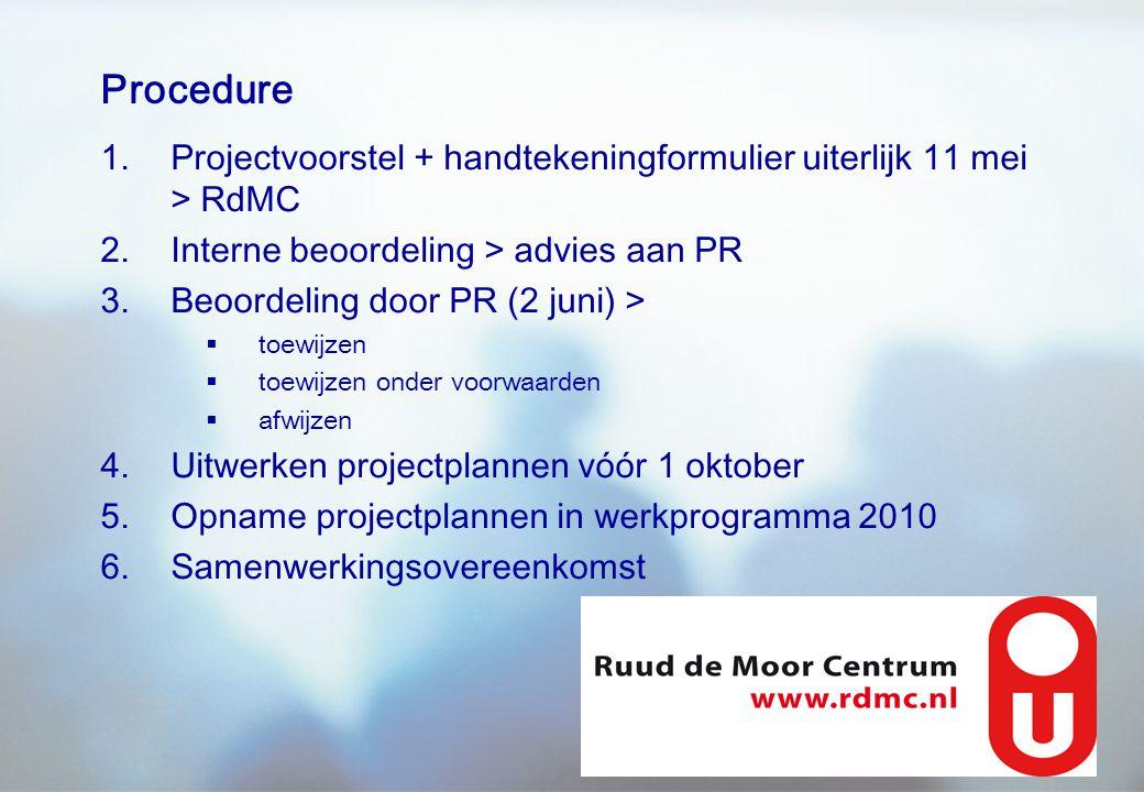 Procedure Projectvoorstel + handtekeningformulier uiterlijk 11 mei > RdMC. Interne beoordeling > advies aan PR.
