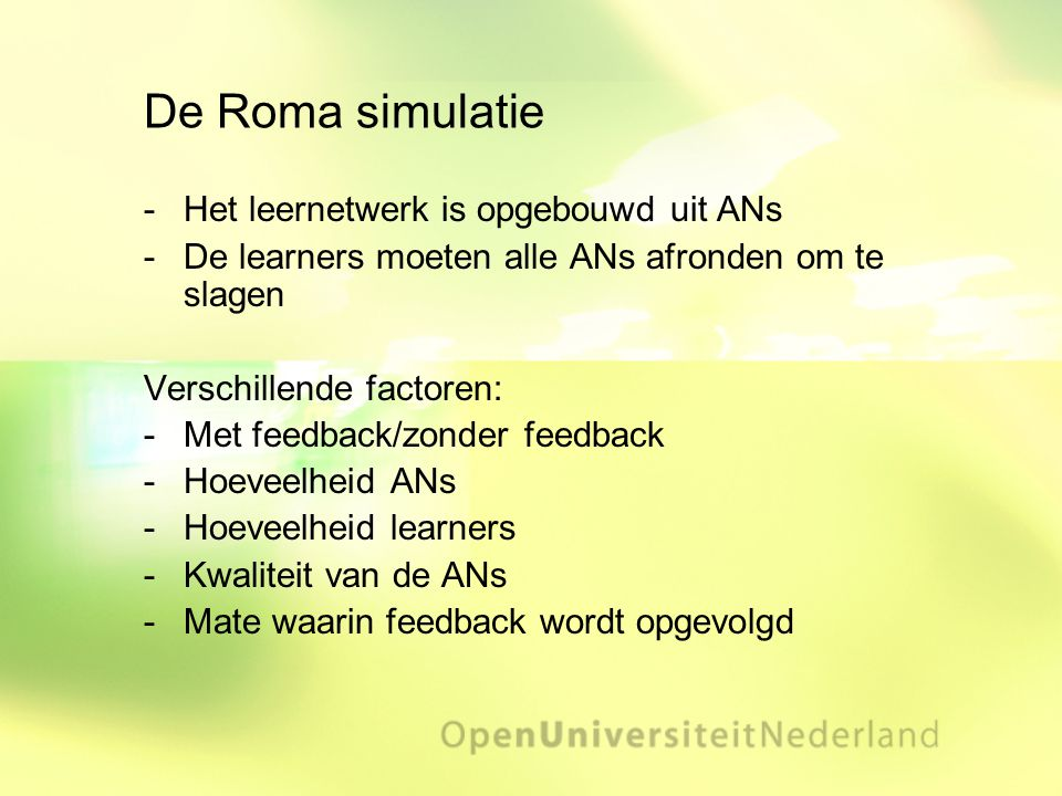 De Roma simulatie Het leernetwerk is opgebouwd uit ANs