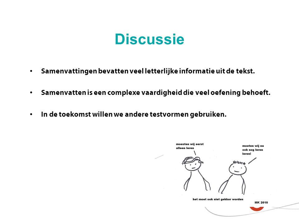 Discussie Samenvattingen bevatten veel letterlijke informatie uit de tekst. Samenvatten is een complexe vaardigheid die veel oefening behoeft.