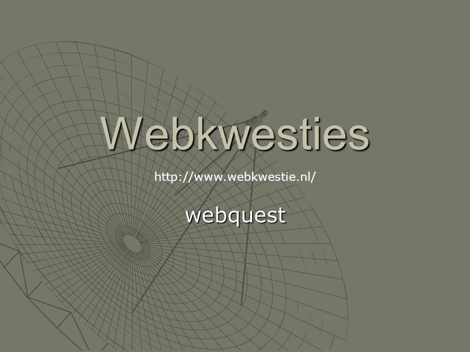 Webkwesties http://www.webkwestie.nl/ webquest