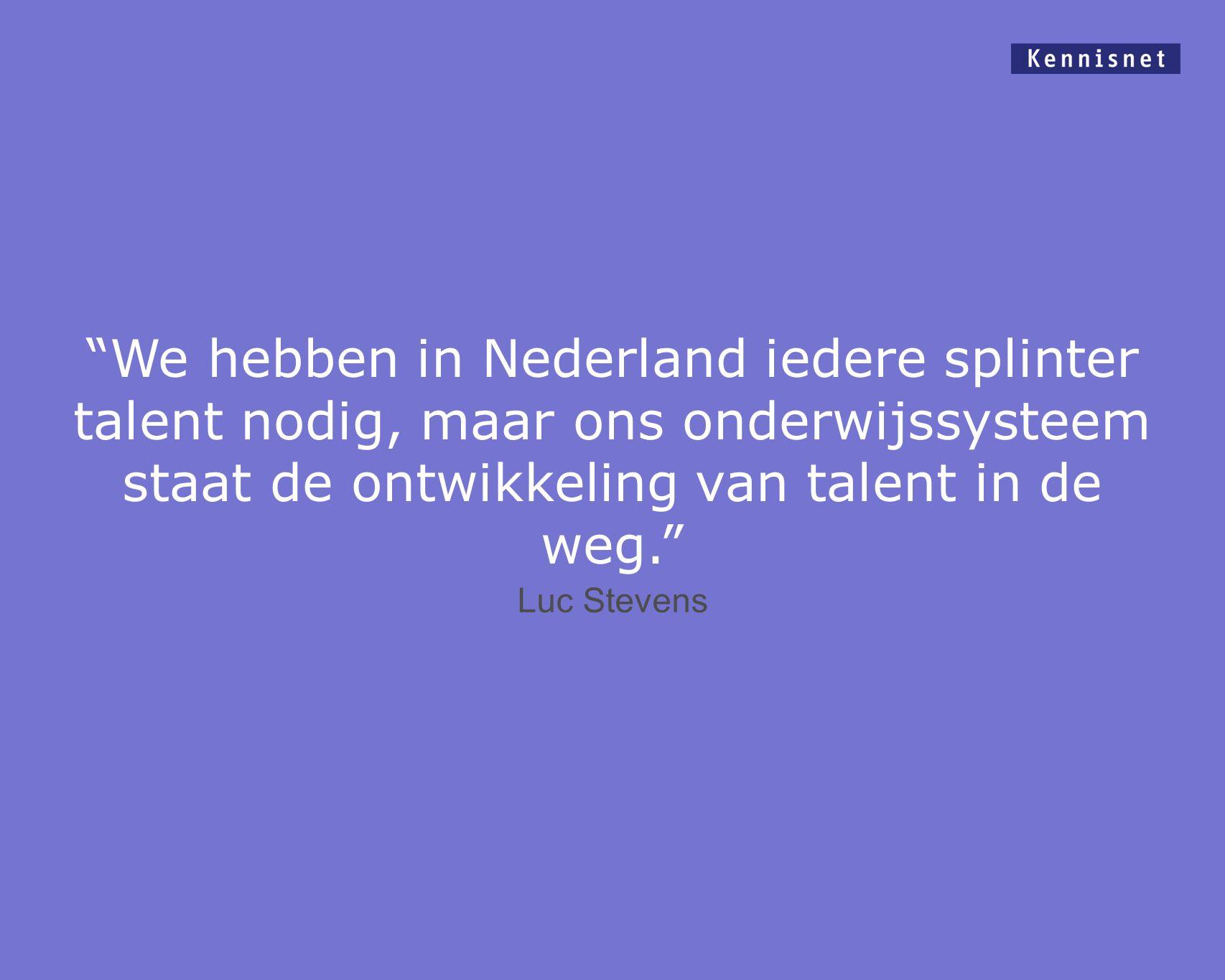 We hebben in Nederland iedere splinter talent nodig, maar ons onderwijssysteem staat de ontwikkeling van talent in de weg.